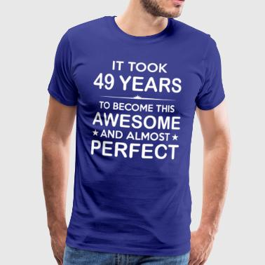 It took 49 years to become this awesome - Men's Premium T-Shirt