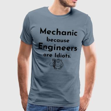 Mechanic because Engineers are Idiots - Männer Premium T-Shirt
