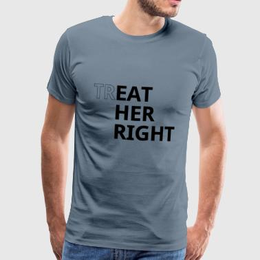 Treat her right - Men's Premium T-Shirt