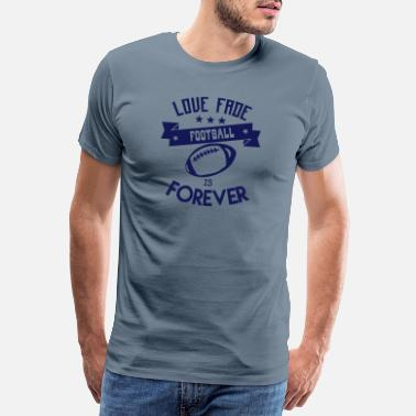 Fade football love fade quote forever - Men's Premium T-Shirt
