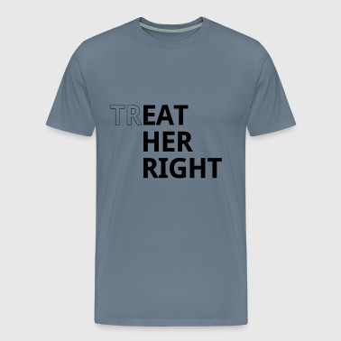 Treat her right - Mannen Premium T-shirt