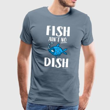 Fish Is not No Dish - T-shirt Premium Homme