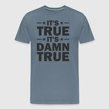 It's true, it's damn true - Kurt Angle - Men's Premium T-Shirt