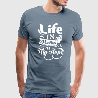 Life is better in Flip Flops - Men's Premium T-Shirt