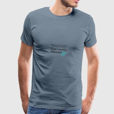 Oh Doctor I am so nervous about my first operation - Männer Premium T-Shirt