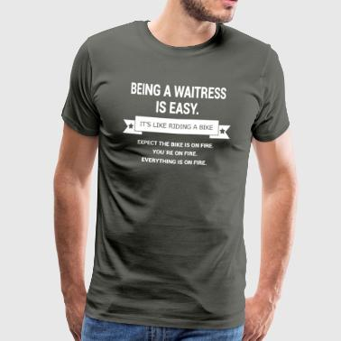 BEING A WAITRESS - Men's Premium T-Shirt