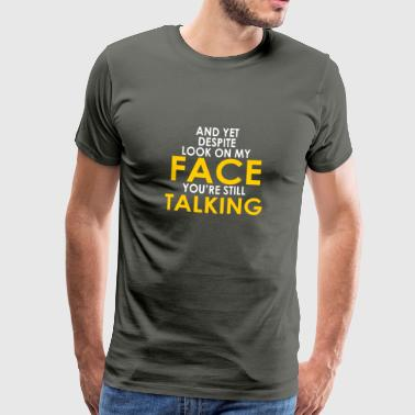 And yet, despite the look on my face, speak - Men's Premium T-Shirt
