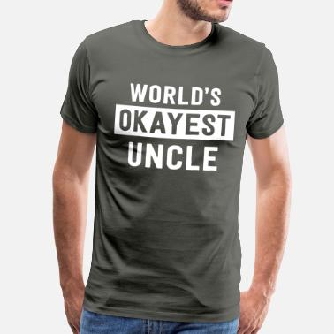 Worlds Okayest Uncle World's okayest uncle - Men's Premium T-Shirt
