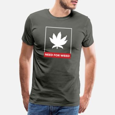 Slogan Need for weed Cannabis - Männer Premium T-Shirt