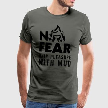 No fear only pleasure with mud - T-shirt Premium Homme