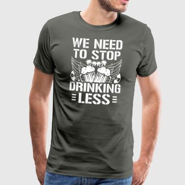 Mallorca Party WE NEED TO STOP DRINKING LESS - Men's Premium T-Shirt