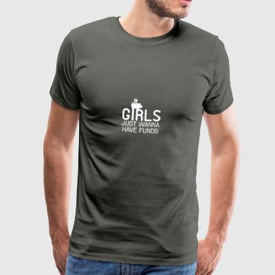 Those girls just wanna have some funds - Men's Premium T-Shirt
