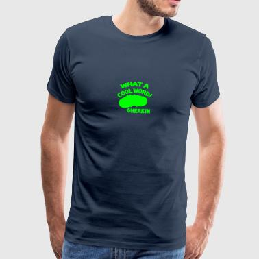 WHAT A COOL WORD! Gherkin  - Men's Premium T-Shirt