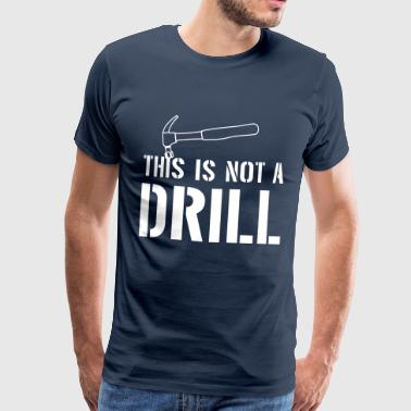 Not a Drill - Men's Premium T-Shirt