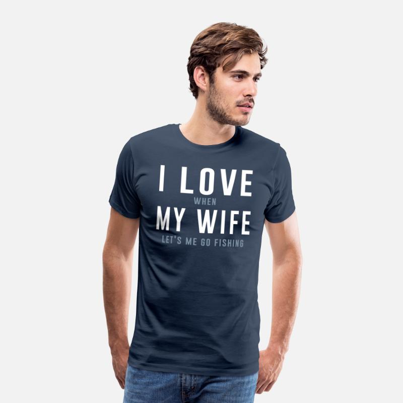 Fishing T-Shirts - I Love When My Wife Lets Me Go Fishing - Men's Premium T-Shirt navy