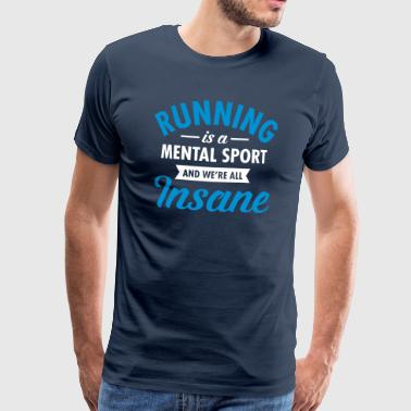 Running Is A Mental Sport And We're All Insane - Männer Premium T-Shirt