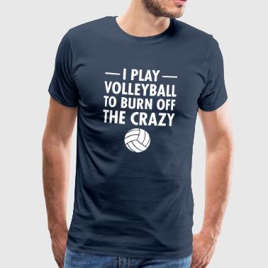 I Play Volleyball To Burn Off The Crazy - Camiseta premium hombre