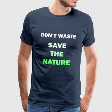 dont waste save the nature - Männer Premium T-Shirt