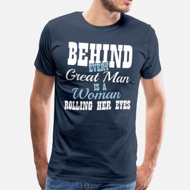 Boyfriend Behind every great man is a woman rolling her eyes - Koszulka męska Premium