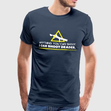 anything you can shoot I can shoot deader - Männer Premium T-Shirt