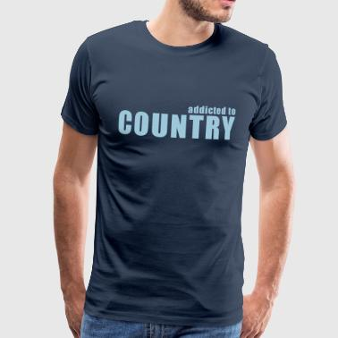 addicted to country - Männer Premium T-Shirt