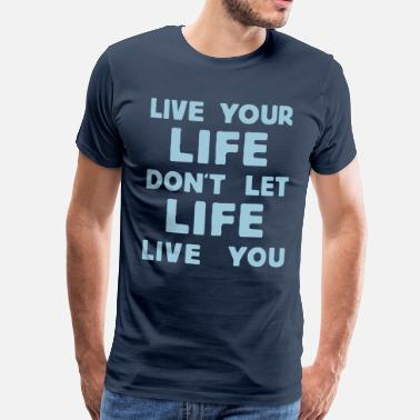 live your life - Herre premium T-shirt