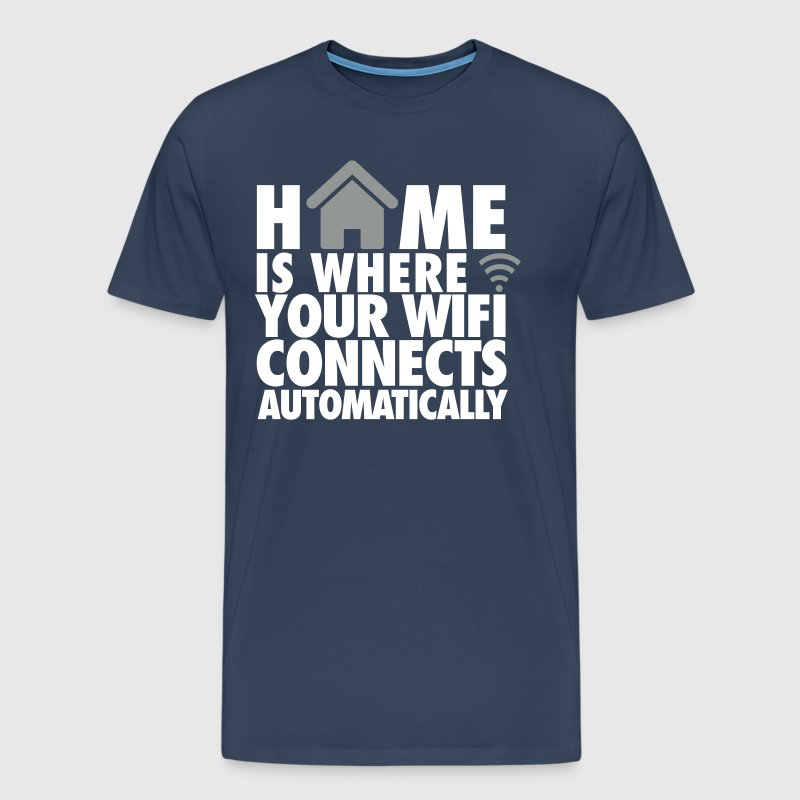 Home is where your wifi connects automatically - Mannen Premium T-shirt