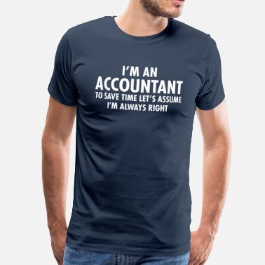 Time I'm An Accountant - To Save Time Let's Assume... - Mannen Premium T-shirt