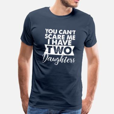 You You Cant scare me i have two Daughters-Töchter - Premium T-skjorte for menn