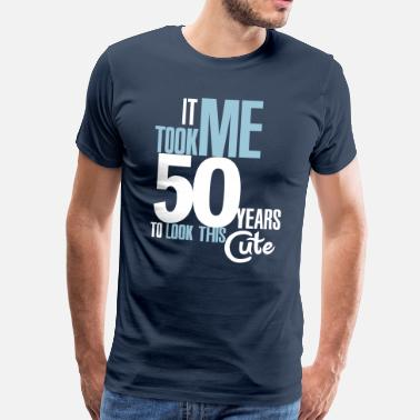 50th Birthday It took me 50 years to look this cute - Men's Premium T-Shirt