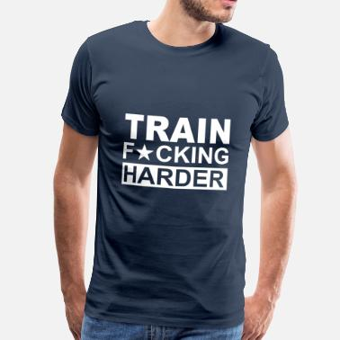 Train Hard TRAIN HARDER - T-shirt Premium Homme