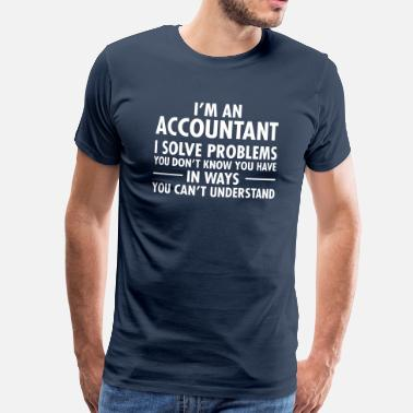 Boekhouder I'm An Accountant-  I Solve Problems... - Mannen Premium T-shirt