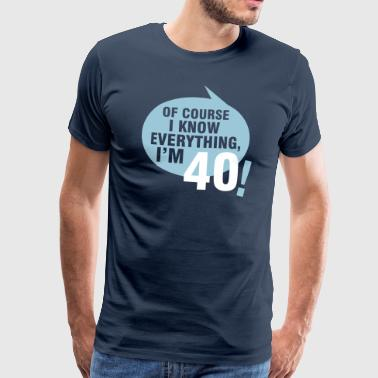 Of course I know everything, I'm 40 - Premium-T-shirt herr