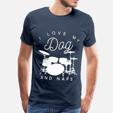 I Love My Dog I Love My Dog Drums and Naps - Mannen Premium T-shirt