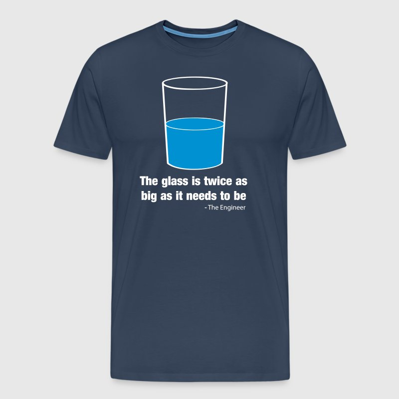 The Glass Is Twice as Big as It Needs to Be - Men's Premium T-Shirt