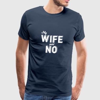 Happy Ending My Wife Said no. My wife said no. marriage - Men's Premium T-Shirt