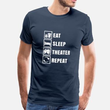 Sleep Eat Sleep Theater Repeat Shirt Gift Stage - Men's Premium T-Shirt