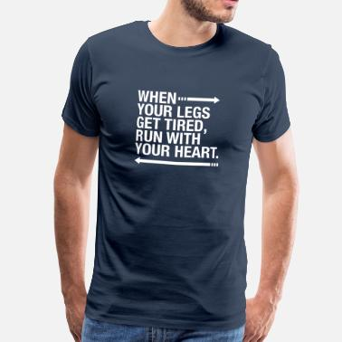 Running Motivation When Your Legs Get Tired, Run WIth Your Heart - Men's Premium T-Shirt