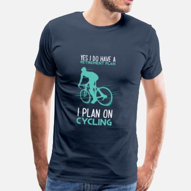 Rad Yes I Do Have A Retirement Plan I Plan On Cycling - Männer Premium T-Shirt