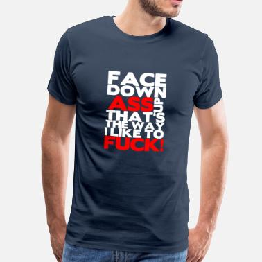 Ass Face down ass up that's the way a like to fuck! - Men's Premium T-Shirt