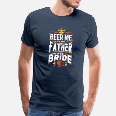 Father Of The Bride Funny Beer me Father of Bride Braut Vater Hochzeit JGA - Men's Premium T-Shirt