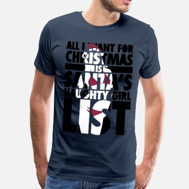 Father All I want for X-Mas is Santa's naughty girl list. - Premium T-shirt herr