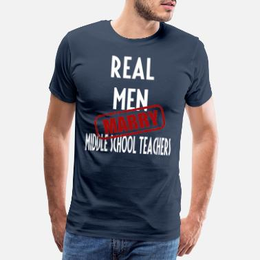 Middle School Middle school teachers - Real men marry Middle - Men's Premium T-Shirt