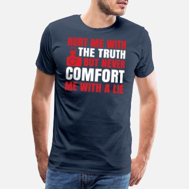 Lens Hurt me with the truth but never comfort me - Men's Premium T-Shirt
