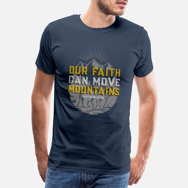Move Matthew 17:20 Bible Verse Faith Can Move Mountains - Men's Premium T-Shirt
