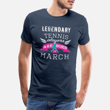 Tank Girl Legendary Tennis Lergends are born in March girls - Men's Premium T-Shirt