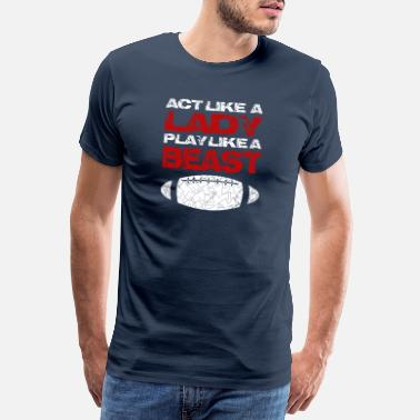 Rugby Act Like A Lady Play Like A Beast Rugby - Männer Premium T-Shirt