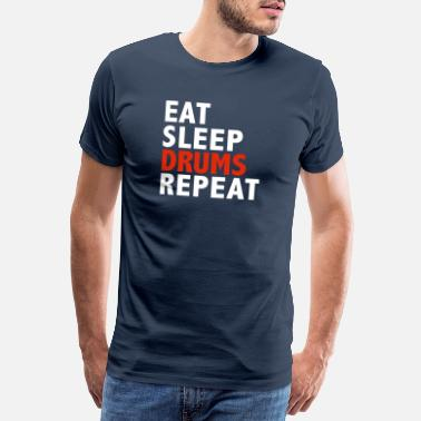 Eat Eat Sleep Drums Repeat Drummer Musician - Men's Premium T-Shirt