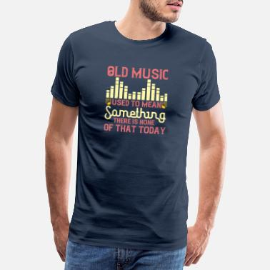 Record Old music used to mean something. There is none - Men's Premium T-Shirt