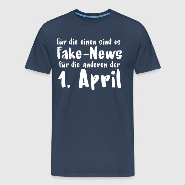 Fake News = 1. April - Männer Premium T-Shirt
